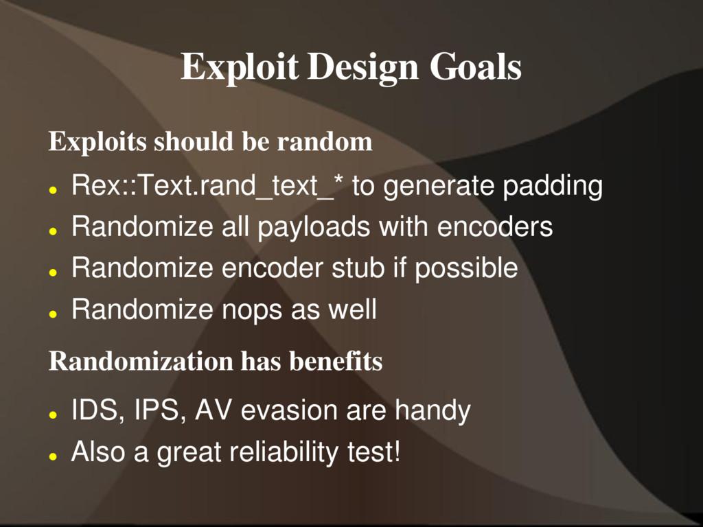 Exploit Design Goals Exploits should be random ...