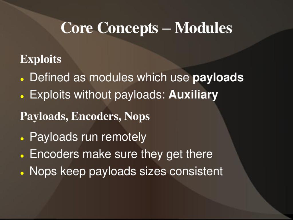 Core Concepts – Modules Exploits  Defined as m...