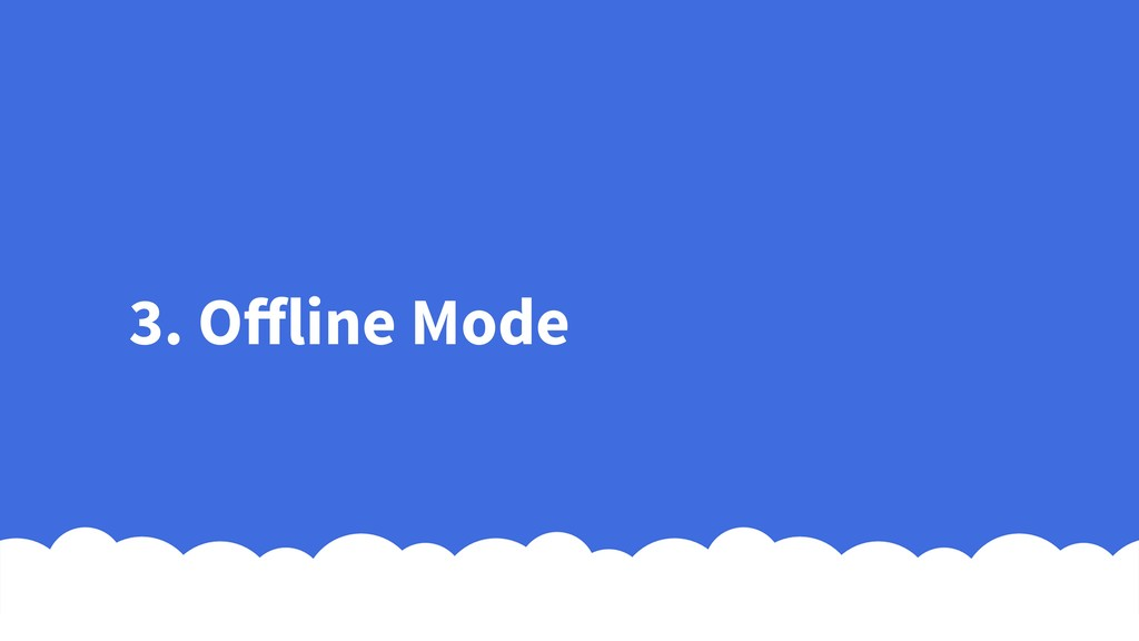 3. Offline Mode