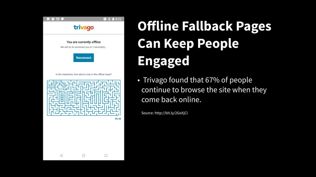 Offline Fallback Pages Can Keep People Engaged •...