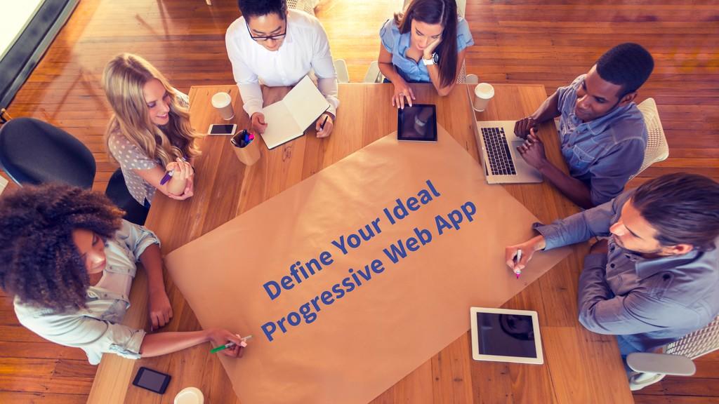 Define Your Ideal Progressive Web App