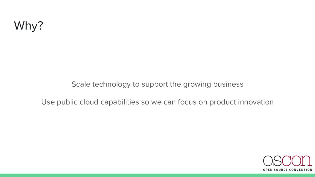Why? Scale technology to support the growing bu...