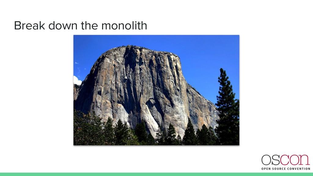 Break down the monolith