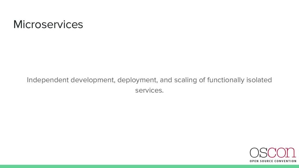 Microservices Independent development, deployme...
