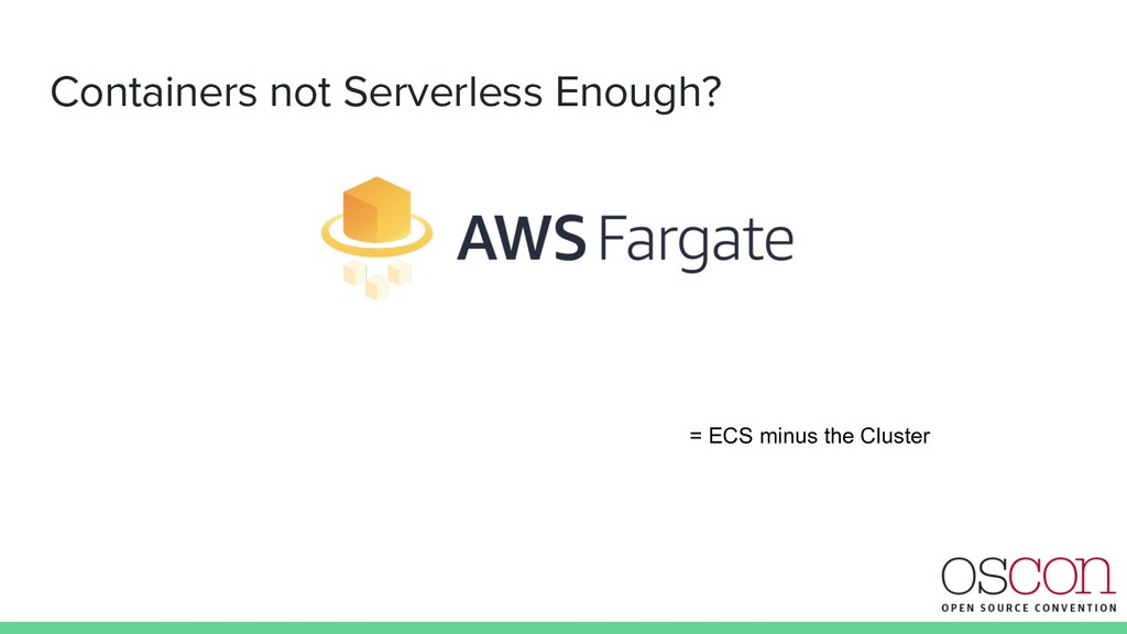 Containers not Serverless Enough? = ECS minus t...