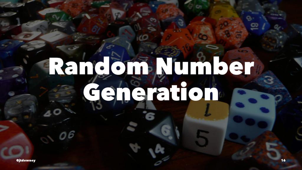 Random Number Generation @jtdowney 16