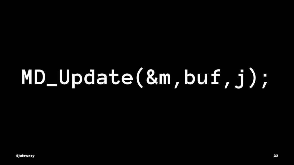 MD_Update(&m,buf,j); @jtdowney 23