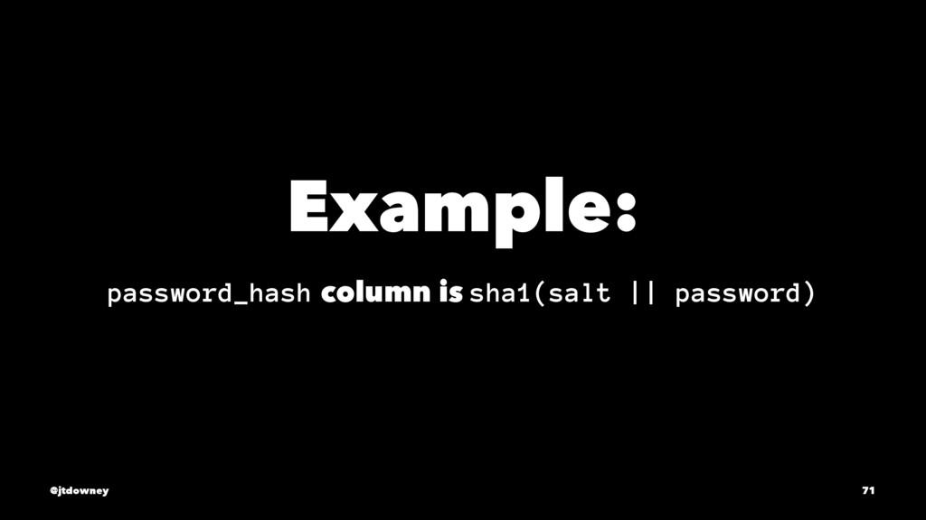 Example: password_hash column is sha1(salt || p...