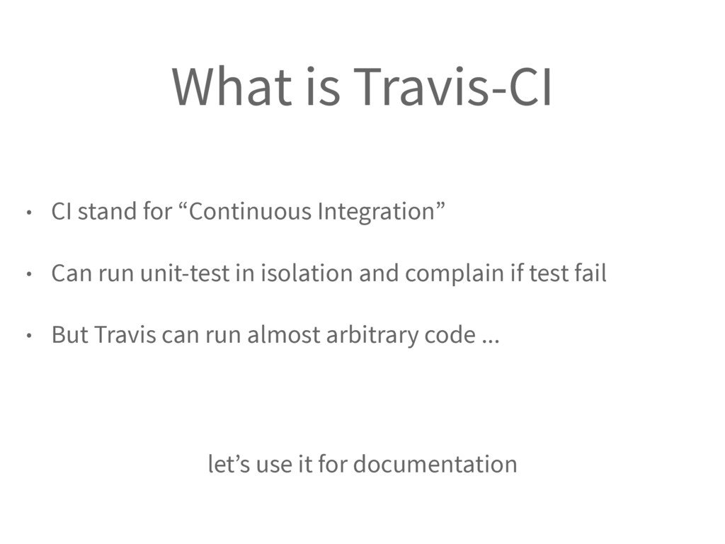 "What is Travis-CI • CI stand for ""Continuous In..."