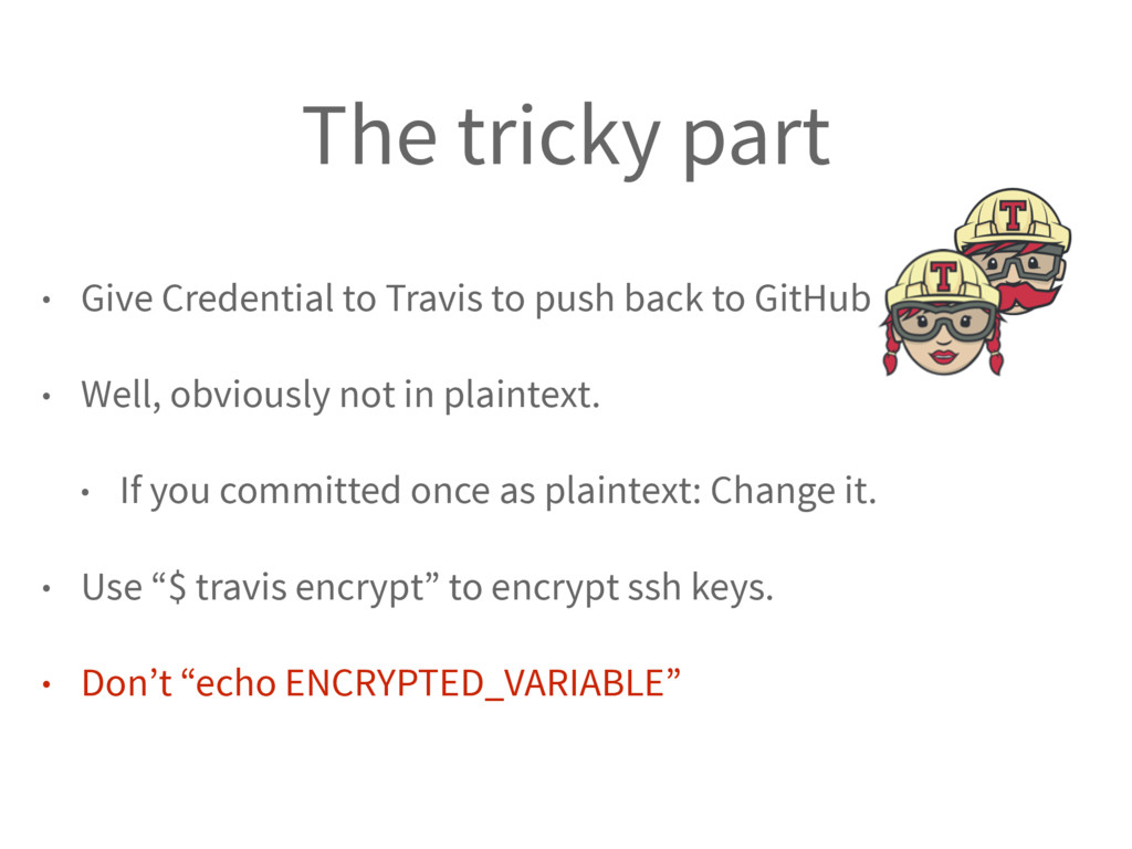 The tricky part • Give Credential to Travis to ...