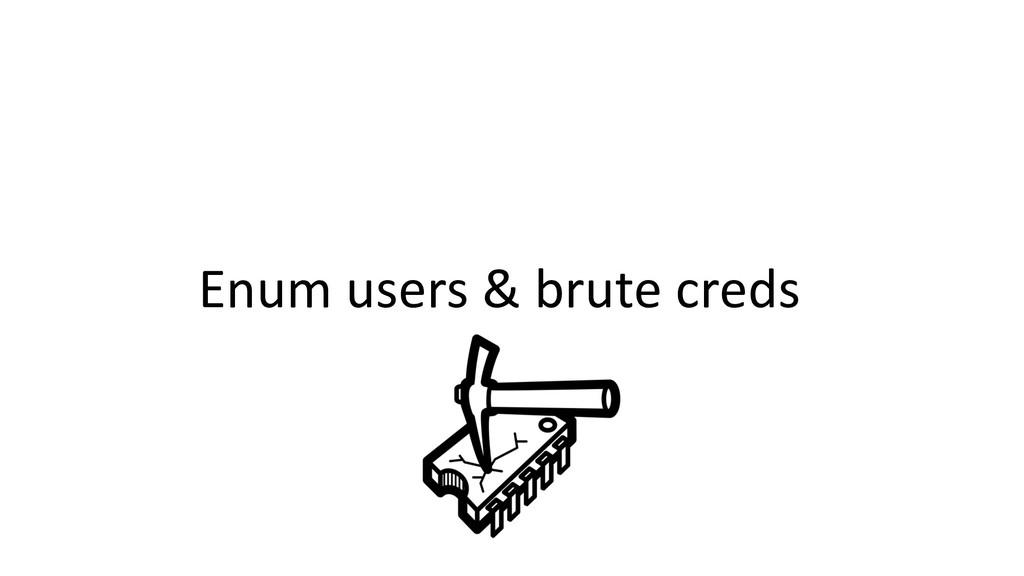 Enum users & brute creds