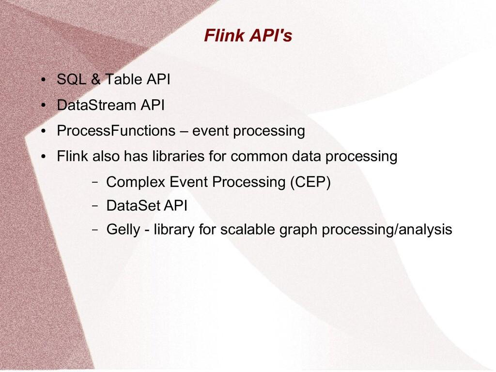 Flink API's ● SQL & Table API ● DataStream API ...