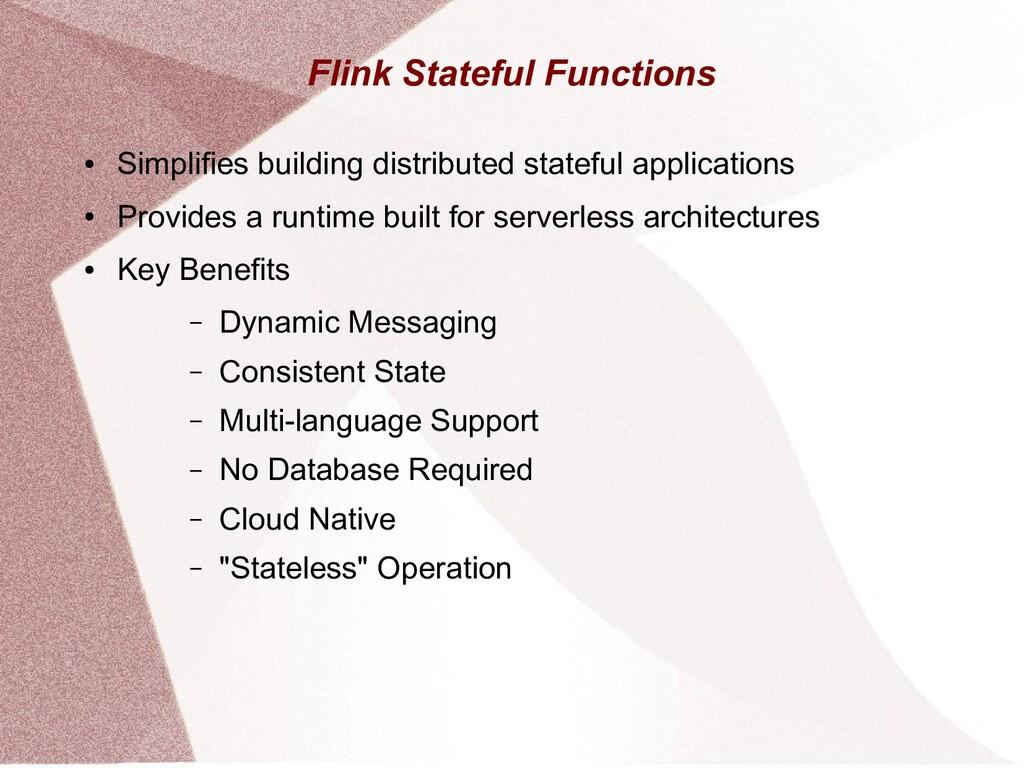 Flink Stateful Functions ● Simplifies building ...