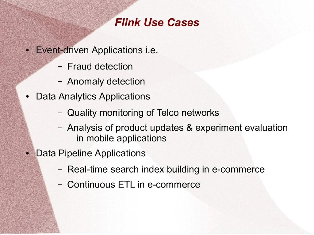 Flink Use Cases ● Event-driven Applications i.e...
