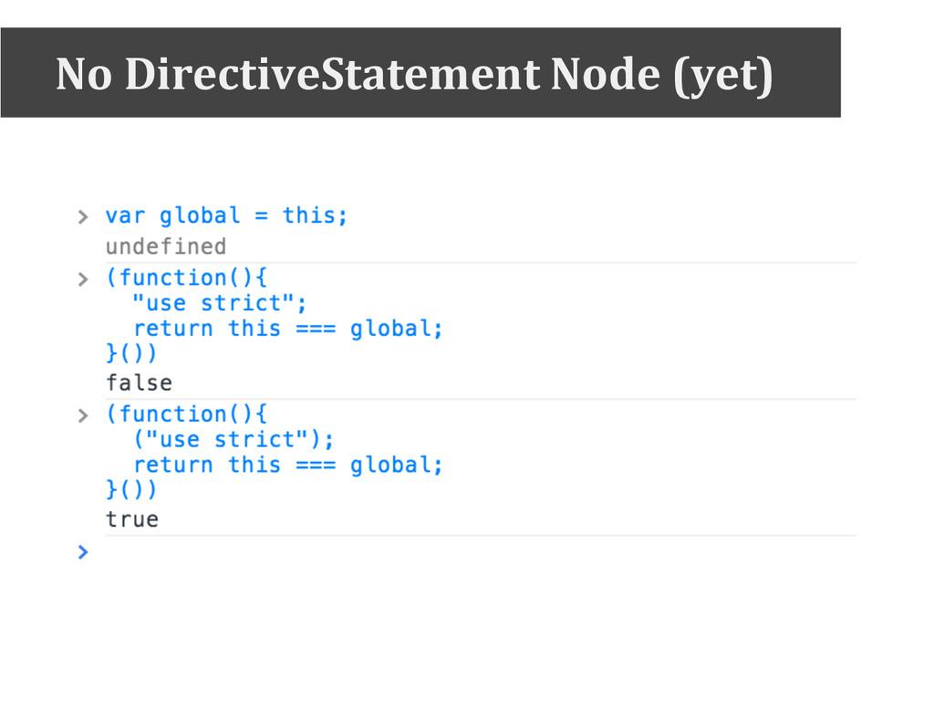 No DirectiveStatement Node (yet)