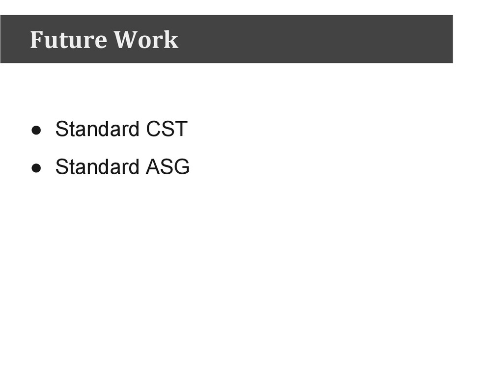 Future Work ● Standard CST ● Standard ASG