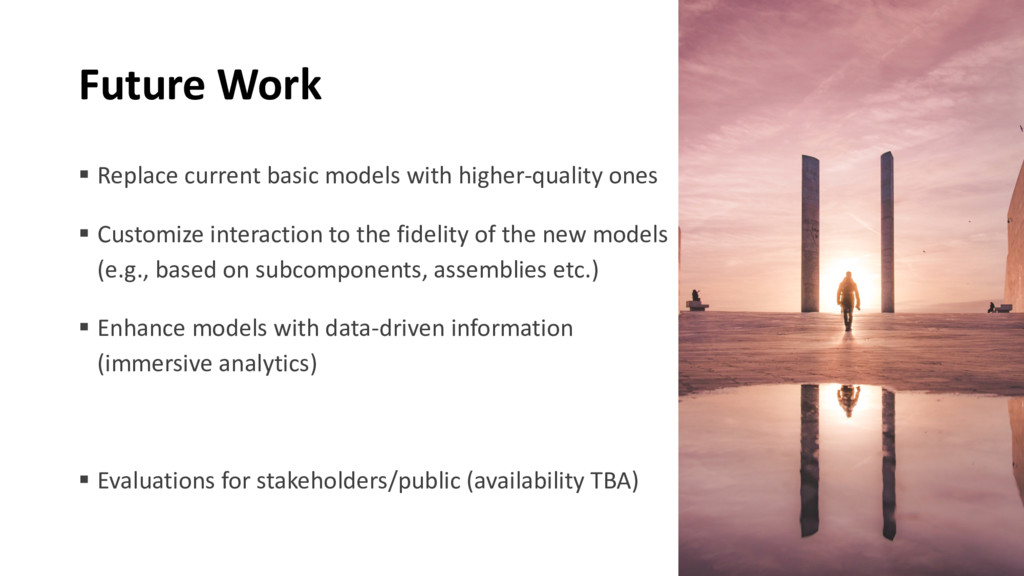Future Work § Replace current basic models with...