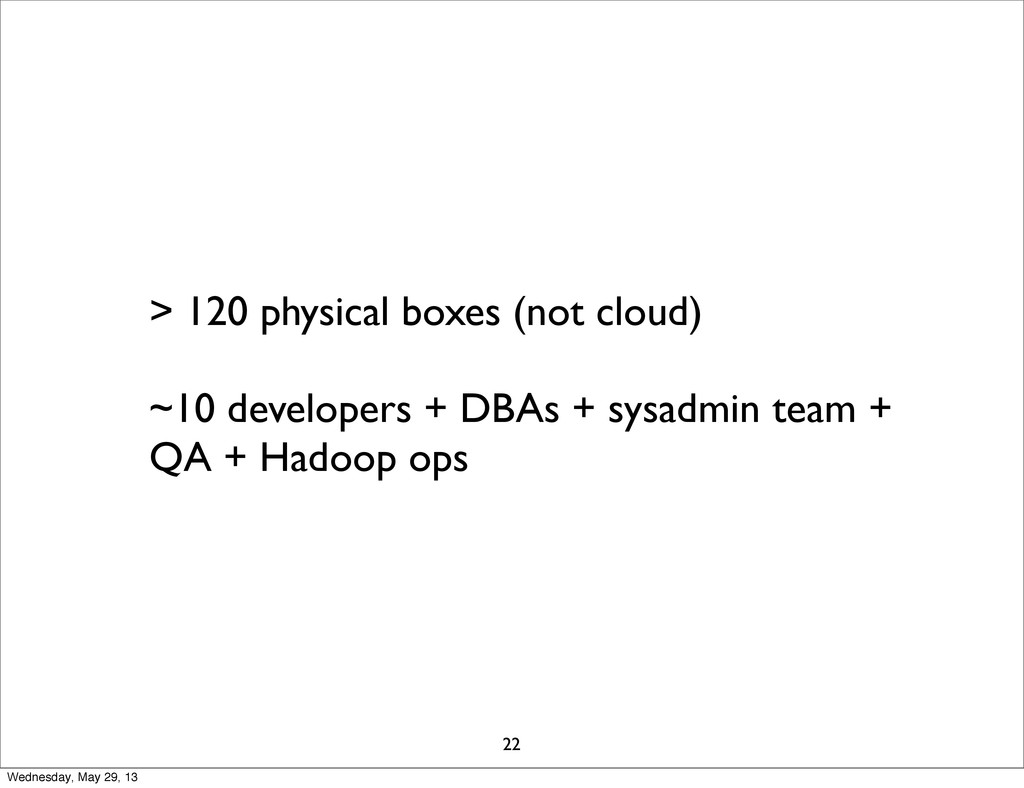 > 120 physical boxes (not cloud) ~10 developers...