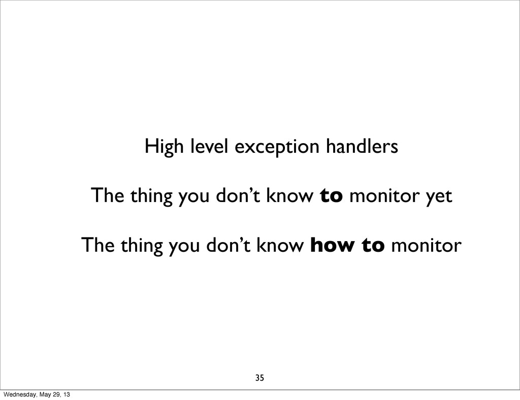 High level exception handlers The thing you don...