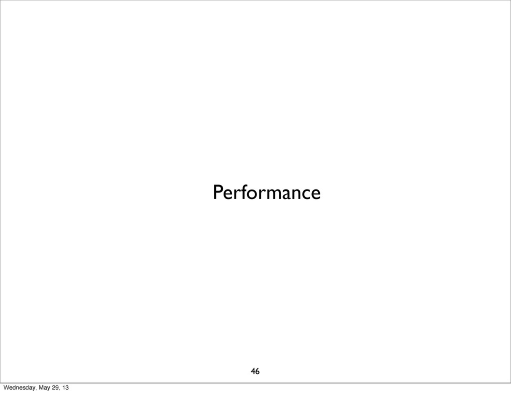 Performance 46 Wednesday, May 29, 13
