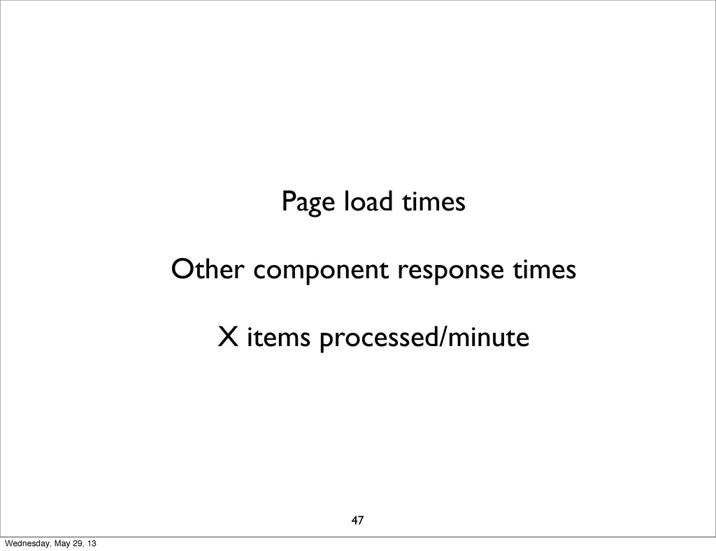 Page load times Other component response times ...
