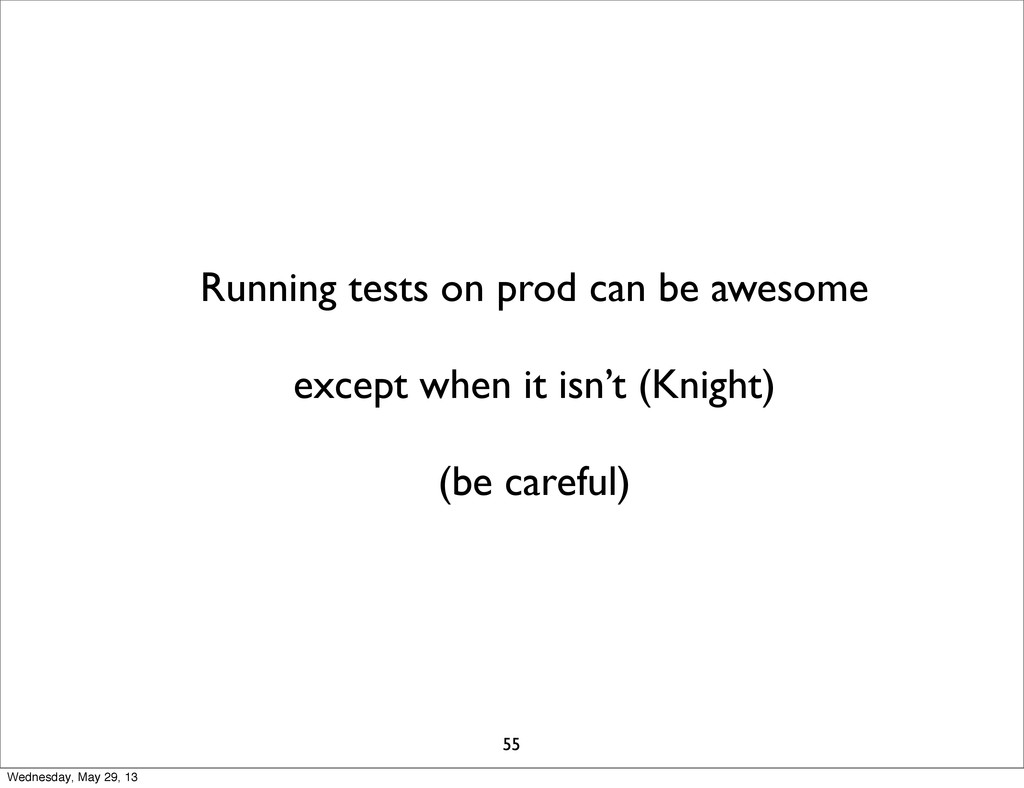 Running tests on prod can be awesome except whe...