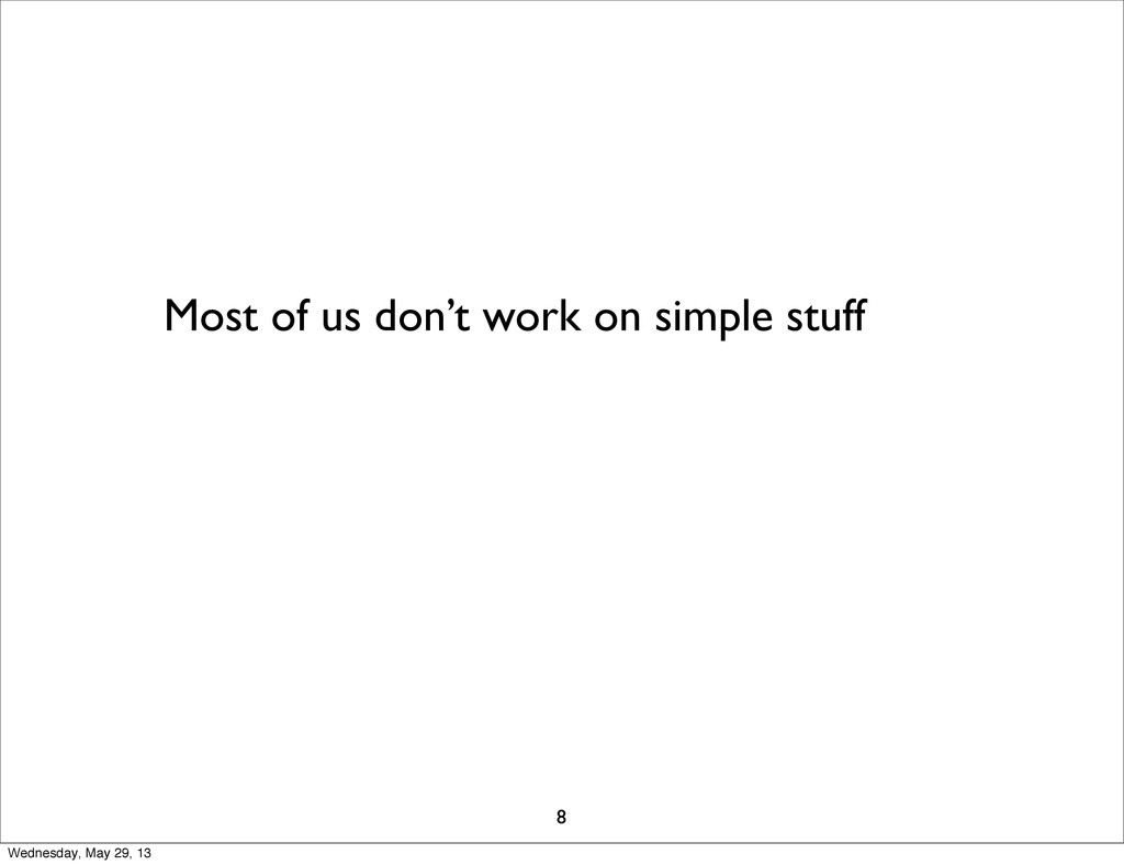 Most of us don't work on simple stuff 8 Wednesd...