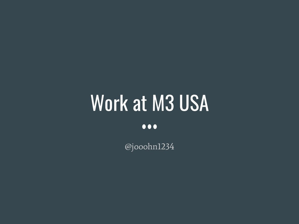 Work at M3 USA @jooohn1234