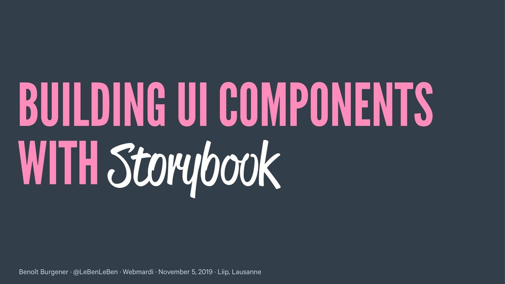 BUILDING UI COMPONENTS WITH Storybook Benoît Bu...