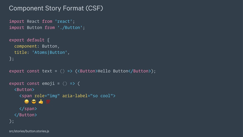 Component Story Format (CSF) import React from ...