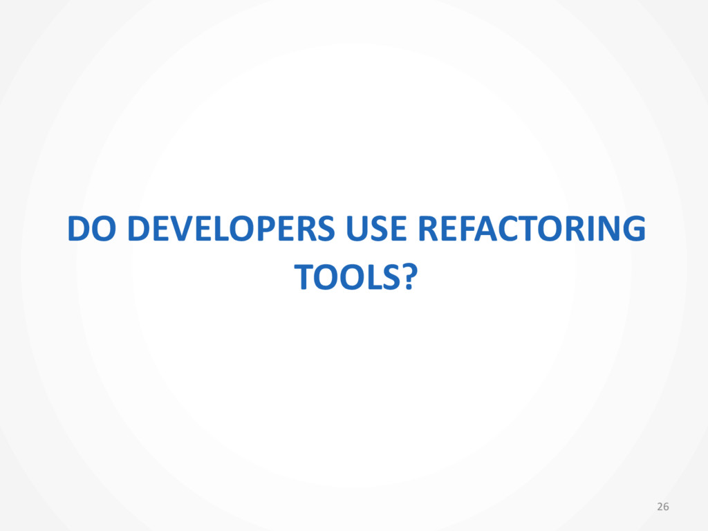 DO DEVELOPERS USE REFACTORING  TOOL...