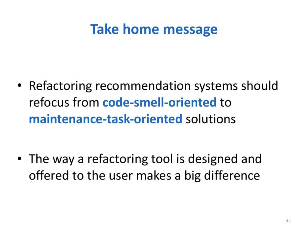 Take home message 31 • Refactoring rec...