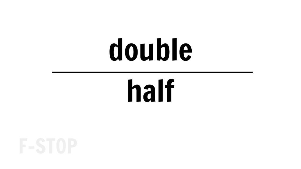 double half F-STOP
