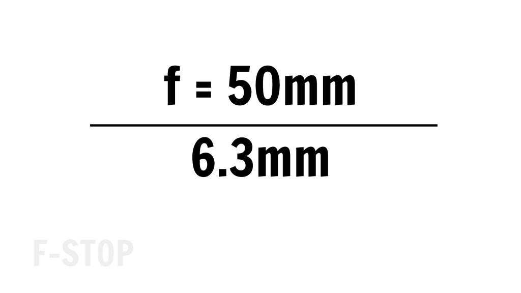 f = 50mm 6.3mm F-STOP