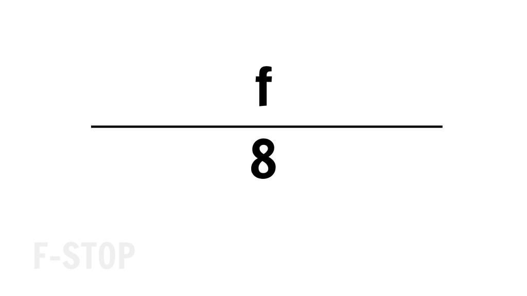 f 8 F-STOP