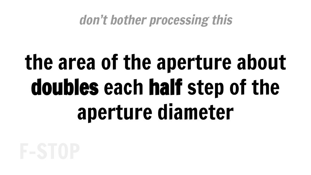 the area of the aperture about doubles each hal...