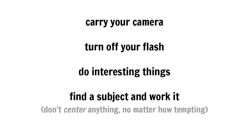 carry your camera turn off your flash do intere...