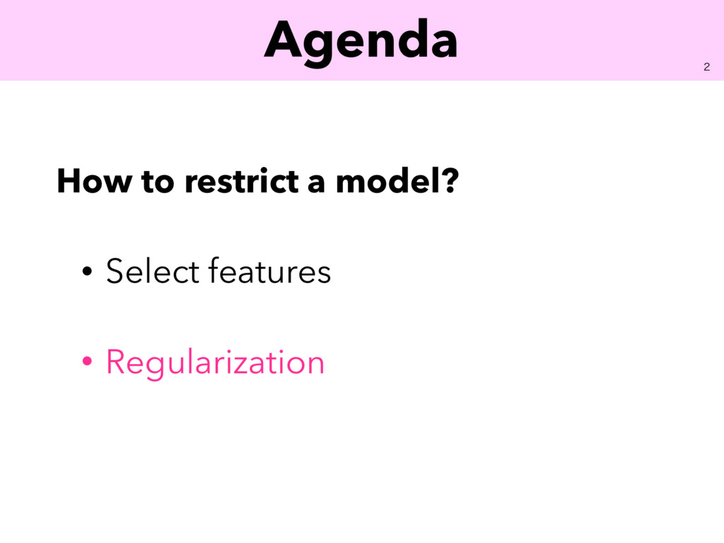 Agenda How to restrict a model? • Select featur...