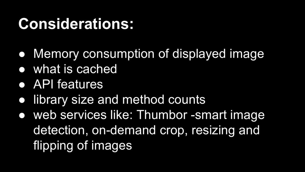 Considerations: ● Memory consumption of display...