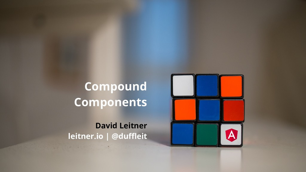Compound Components David Leitner leitner.io | ...