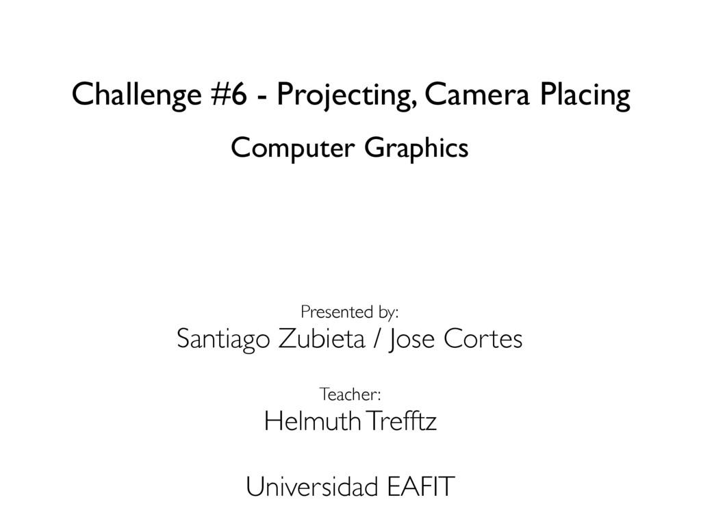 Challenge #6 - Projecting, Camera Placing Compu...