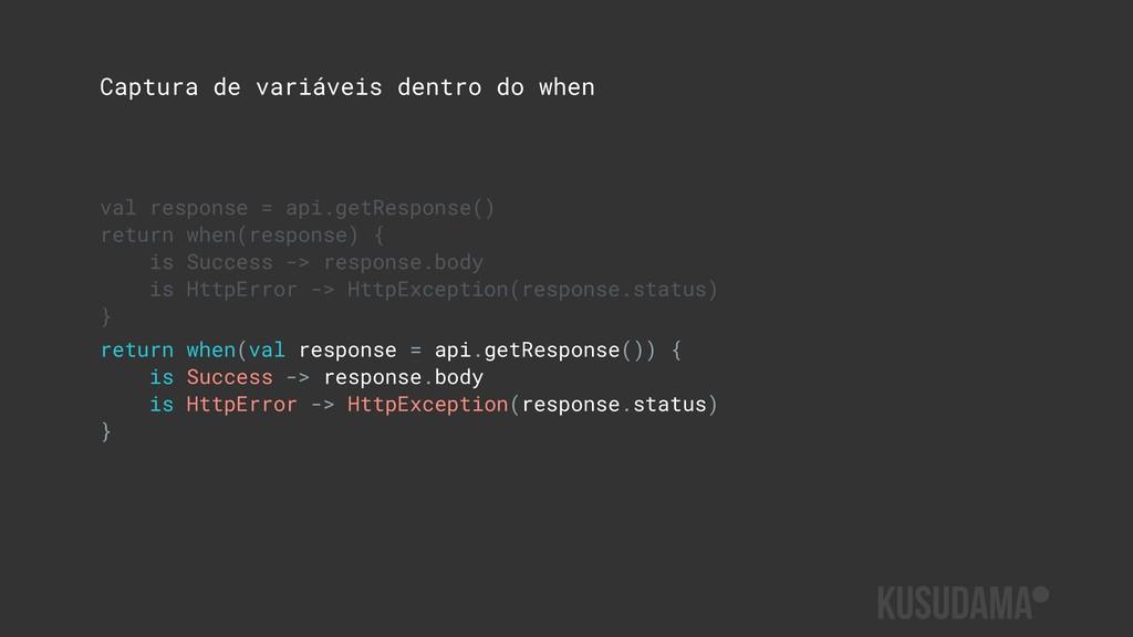 Captura de variáveis dentro do when val respons...