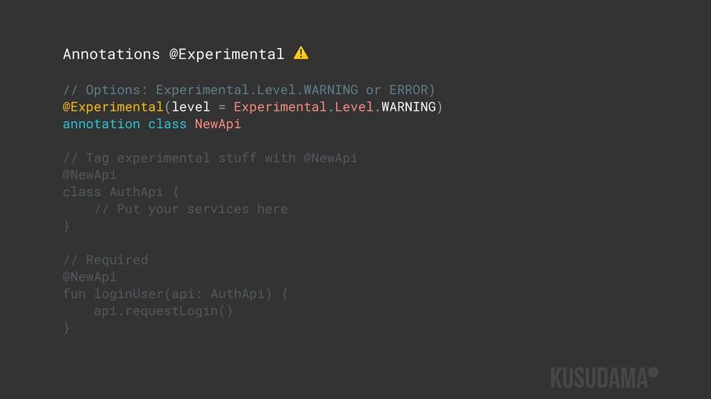 Annotations @Experimental ⚠ // Options: Experim...