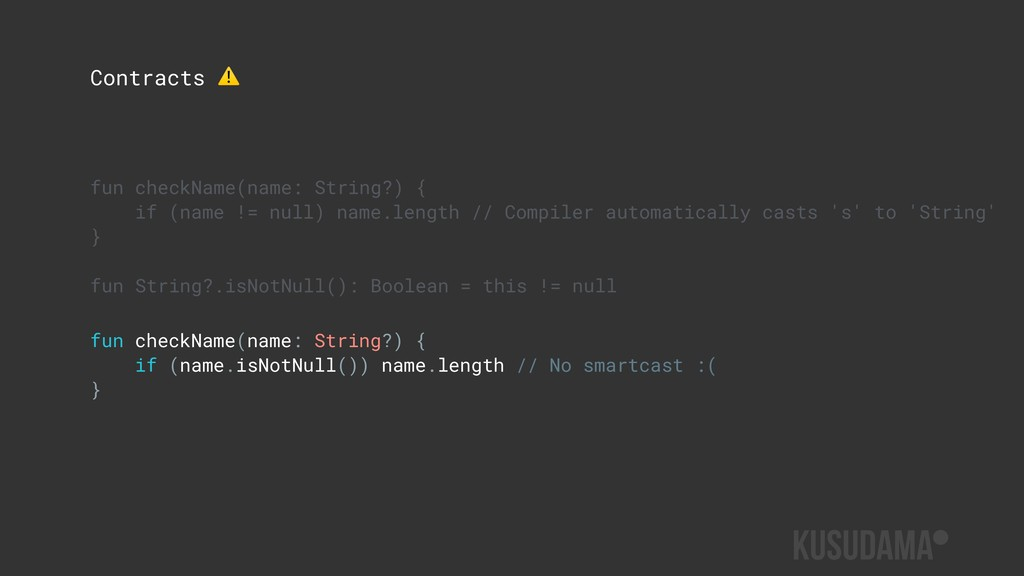 Contracts ⚠ fun checkName(name: String?) { if (...