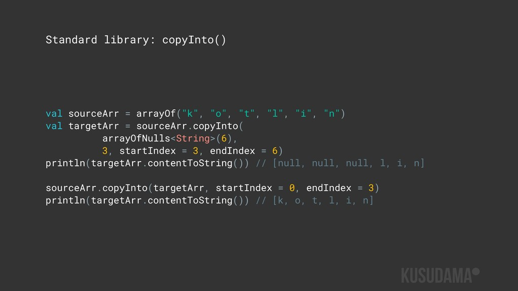 Standard library: copyInto() val sourceArr = ar...