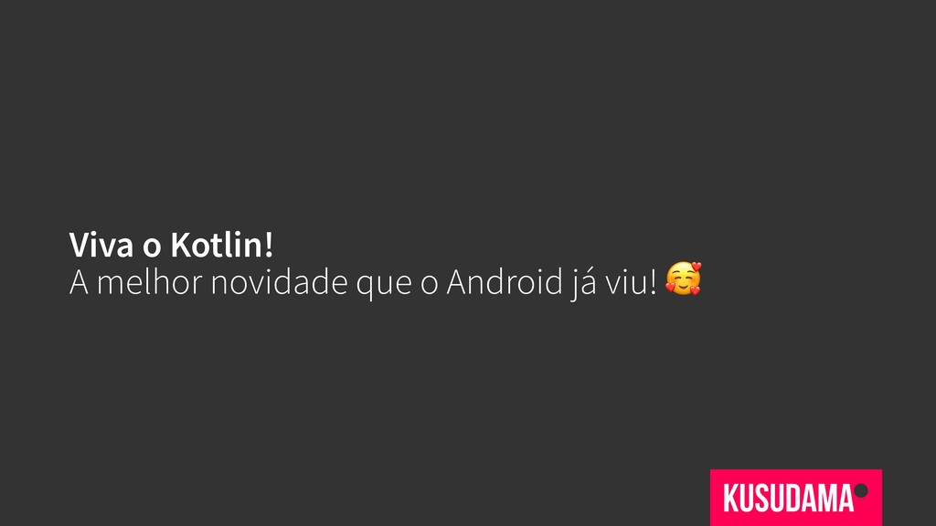 Viva o Kotlin! A melhor novidade que o Android ...