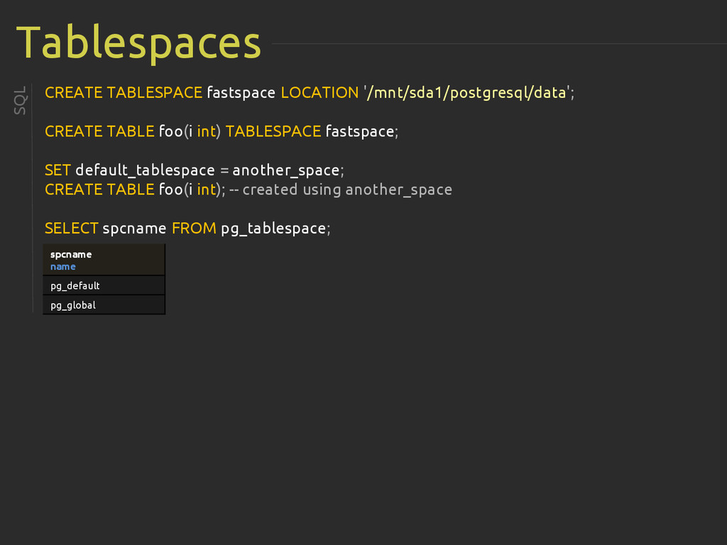 Tablespaces SQL CREATE TABLESPACE fastspace LOC...