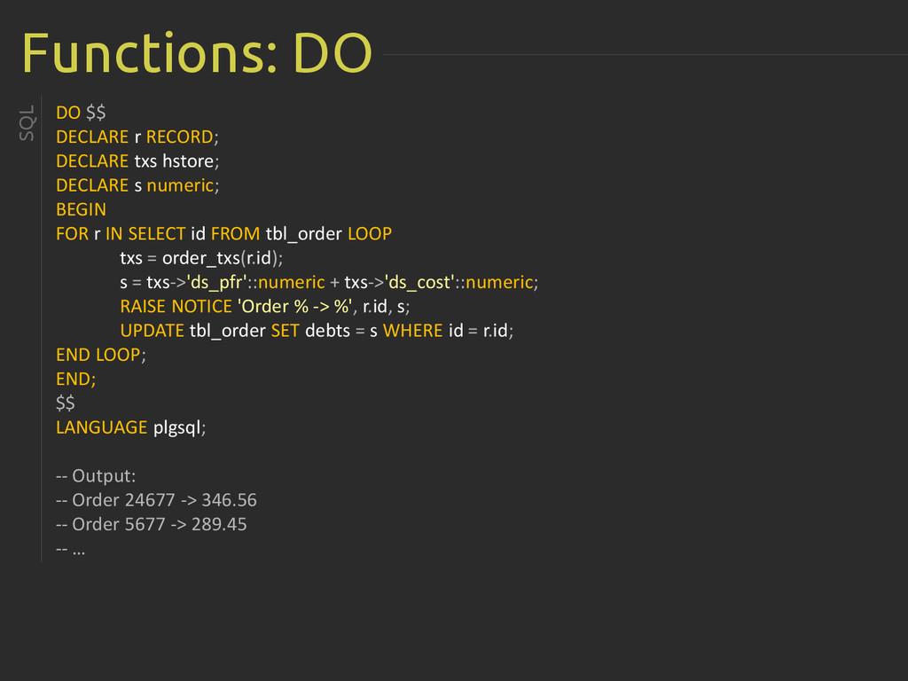 Functions: DO DO $$ DECLARE r RECORD; DECLARE t...