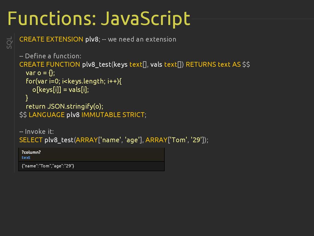 Functions: JavaScript CREATE EXTENSION plv8; --...