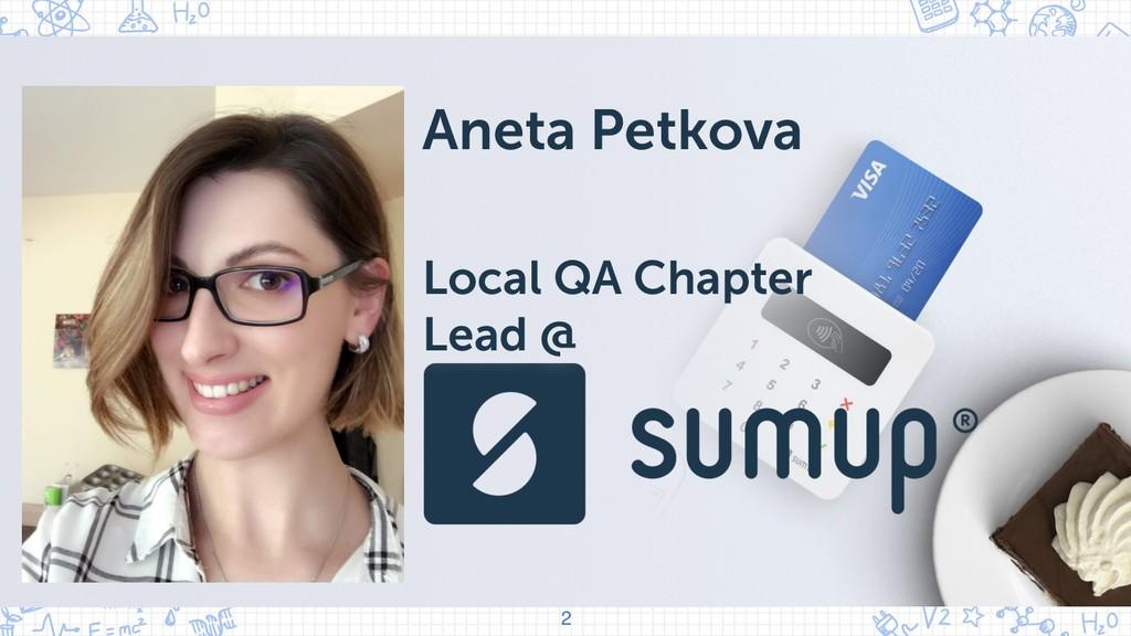 2 Aneta Petkova Local QA Chapter Lead @